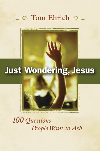 Just Wondering, Jesus: 100 Questions People Want to Ask ...