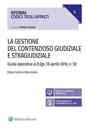 La gestione del contenzioso giudiziale e stragiudiziale: Guida operativa al D.Lgs. 18 aprile 2106, n. 50 (Riforma codice degli appalti)