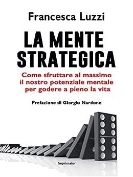 La mente strategica (Italian Edition) by [Francesca Luzzi]