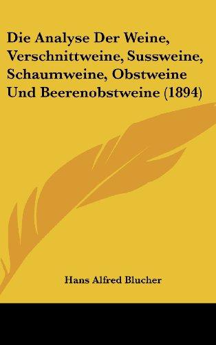 Die Analyse Der Weine, Verschnittweine, Sussweine, Schaumweine, Obstweine Und Beerenobstweine (1894)