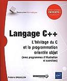 Langage C++ - L'héritage du C et la programmation orientée objet (avec programmes d'illustration et exercices)