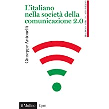 L'italiano nella società della comunicazione 2.0 (Universale paperbacks Il Mulino)