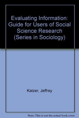Evaluating Information: Guide for Users of Social Science Research (Series in Sociology)