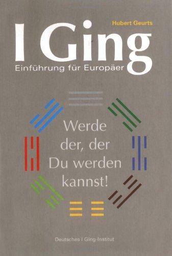 I Ging - Einführung für Europäer: Werde der, der Du werden kannst!