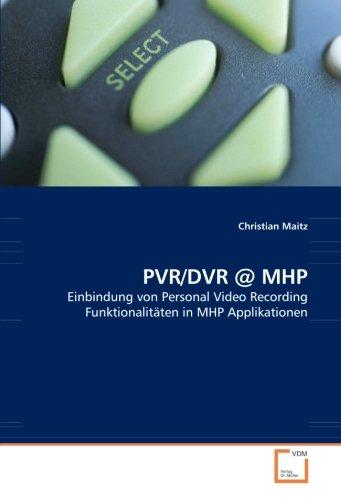 PVR/DVR @ MHP: Einbindung von Personal Video Recording Funktionalitäten in MHP Applikationen - Digital Video Recording Dvr