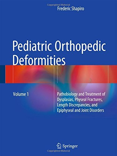 Pediatric Orthopedic Deformities, Volume 1: Pathobiology and Treatment of Dysplasias, Physeal Fractures, Length Discrepancies, and Epiphyseal and Joint Disorders by Frederic Shapiro (2016-01-06)