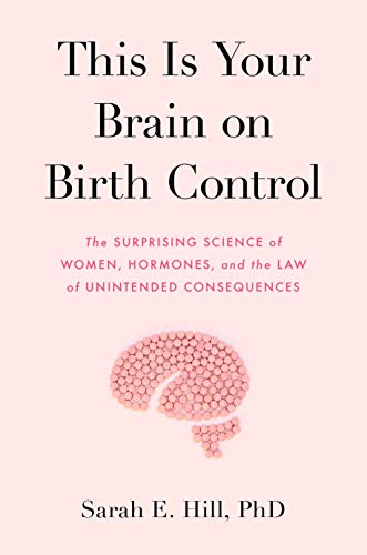 This Is Your Brain on Birth Control: The Surprising Science of Women, Hormones, and the Law of Unintended Consequences (English Edition)