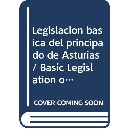 Legislacion basica del principado de Asturias / Basic Legislation of Principality of Asturias