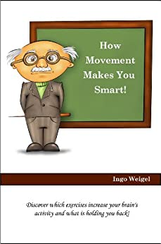 How Movement Makes You Smart by [Weigel, Ingo]