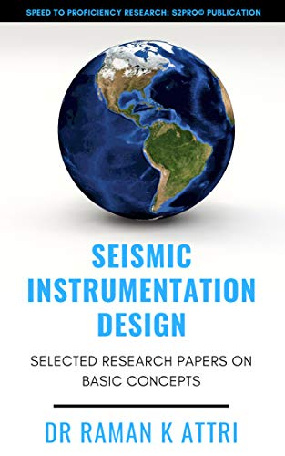 Seismic Instrumentation Design: Selected Research Papers on Basic Concepts (R. Attri Instrumentation Design Series (Seismic)) (English Edition)