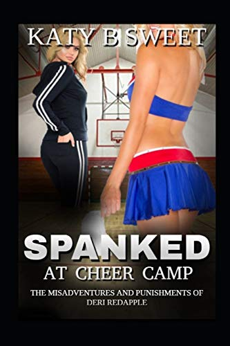 Spanked at Cheer Camp: The Misadventures and Punishments of Deri Redapple (Deri Redapple Spankings, Band 4)