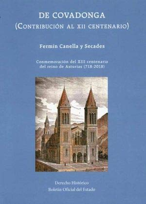 DE COVADONGA (CONTRIBUCIÓN AL XII CENTENARIO) (DERECHO HISTÓRICO) por FERMÍN CANELLA Y SECADES
