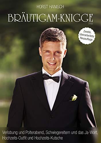 Outfits Für Hochzeit (Bräutigam-Knigge 2100: Verlobung und Polterabend, Schwiegereltern und das Ja-Wort, Hochzeits-Outfit und Hochzeits-Kutsche (Brautleute-Knigge 2100 1))
