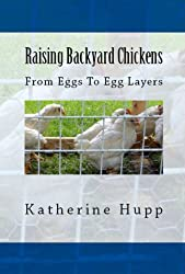 Raising Backyard Chickens From Eggs To Egg Layers (English Edition)