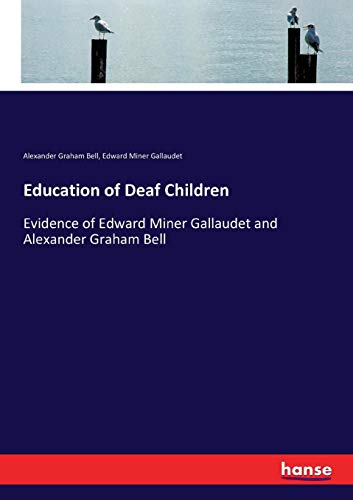 Education of Deaf Children: Evidence of Edward Miner Gallaudet and Alexander Graham Bell
