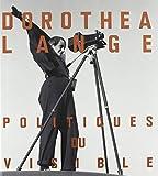 Dorothea Lange - Politiques du visible