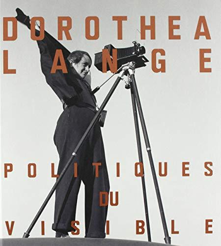 Dorothea Lange: Politiques du Visible par Alona Pardo