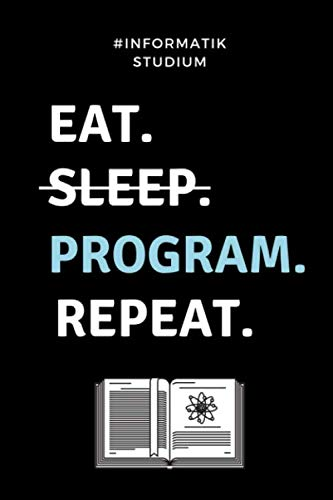 #INFORMATIK STUDIUM EAT. SLEEP. PROGRAM. REPEAT.: A5 Geschenkbuch PUNKTIERT für Informatik Studenten | Programmierer | Geschenkidee Abitur Schulabschluss | Vorlesungsbeginn | Studium | Erstis