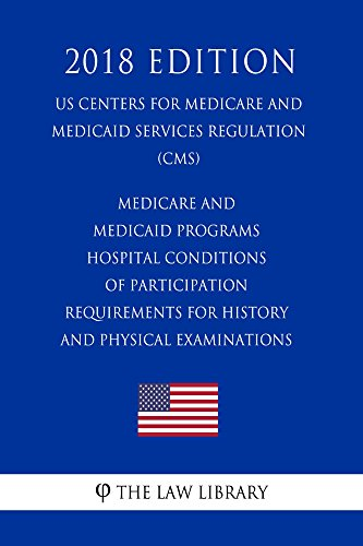 Medicare and Medicaid Programs - Hospital Conditions of Participation - Requirements for History and Physical Examinations (US Centers for Medicare and ... (CMS) (2018 Editio (English Edition)