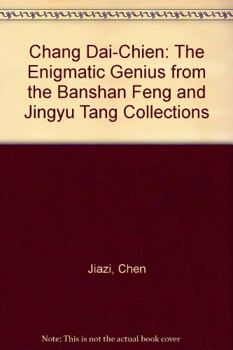 Chang Dai-Chien: The Enigmatic Genius, from the Banshan Feng and Jingyu Tant Collections