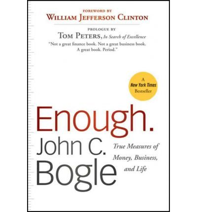 [(Enough: True Measures of Money, Business, and Life)] [by: John C. Bogle]