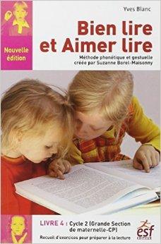 Bien lire et aimer lire : Livre 4, Grande Section de maternelle et Cours Préparatoire, Recueil d'exercices de préparation à la lecture syllabique de Yves Blanc ( 14 juin 2012 )