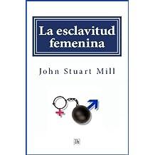 La esclavitud femenina (Spanish Edition)