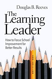 The Learning Leader: How to Focus School Improvement for Better Results