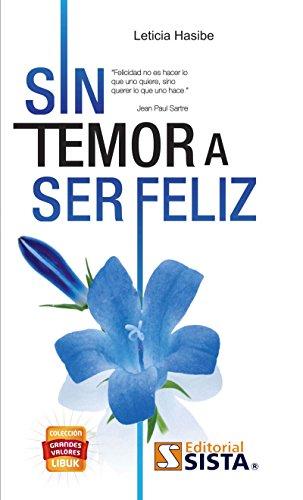"""SIN TEMOR A SER FELIZ. """"Felicidad no es hacer lo que uno quiere, sino querer lo que uno hace"""". Jean Paul Sartre (Grandes Valores) por Leticia Hasibe"""