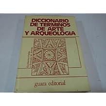 DICCIONARIO DE TERMINOS DE ARTE Y ELEMENTOS DE ARQUEOLOGIA Y NUMISMATICA