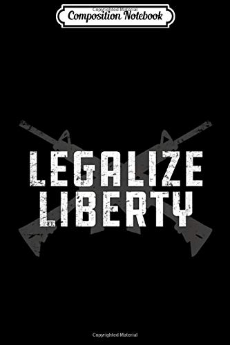 Composition Notebook: Legalize Liberty 2nd Amendment AR-15 Gun Rifle  Journal/Notebook Blank Lined Ruled 6x9 100 Pages