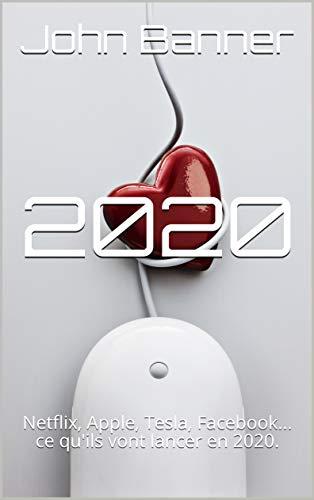 Couverture du livre 2020: Netflix, Apple, Tesla, Facebook... ce qu'ils vont lancer en 2020.