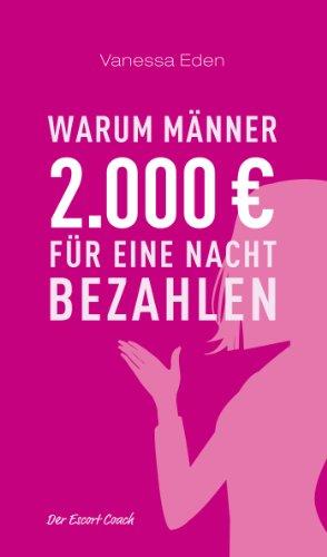 Warum Männer 2000 Euro für eine Nacht bezahlen: Der Escort Coach (Männer Escorts)