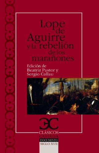 Lope de Aguirre y la rebelión de los marañones (CLÁSICOS CASTALIA. C/C.) por Beatriz Pastor