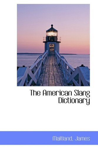 The American Slang Dictionary (BiblioLife Reproduction Series)
