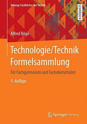Technologie/Technik Formelsammlung: Für Fachgymnasien und Fachoberschulen (Viewegs Fachbücher der Technik) Allgemeine Technologien