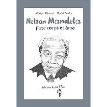Nelson Mandela, libre corps et âme