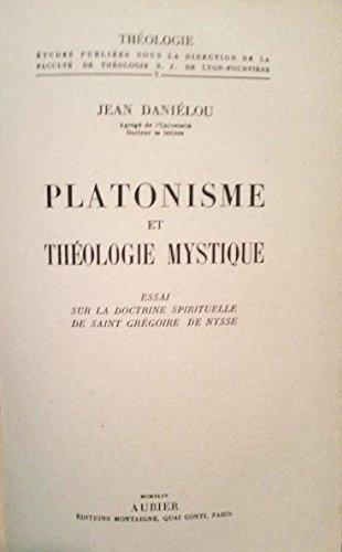 Platonisme et théologie mystique Essai sur la doctrine spirituelle de Saint Grégoire de Nysse
