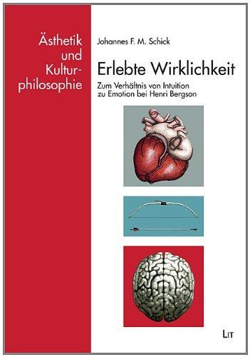 erlebte-wirklichkeit-zum-verhaltnis-von-intuition-zu-emotion-bei-henri-bergson-by-johannes-f-m-schic