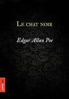 """Le chat noir: avec """"Le coeur révélateur"""" et """"Le masque de la mort rouge"""", Edgar Poe et le macabre par [Poe, Edgar Allan]"""