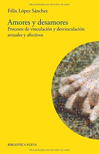 Amores y desamores (BIBLIOTECA DE LA SEXUALIDAD) por Felix Lopez Sanchez