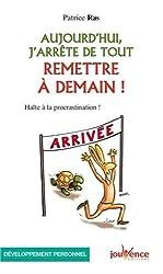 Aujourd'hui, j'arrête de tout remettre à demain : Halte à la procrastination !