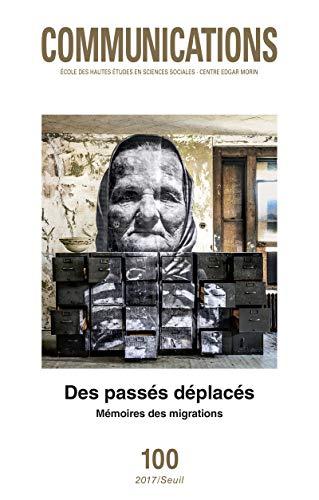 Communications numéro 100 Des passés déplacés Mémoires des migrations par Collectif