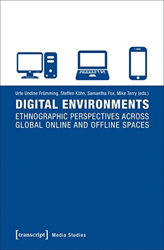 Digital Environments: Ethnographic Perspectives across Global Online and Offline Spaces (Edition Medienwissenschaft)