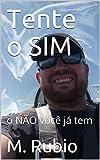 Tente o SIM: o NÃO você já tem (Portuguese Edition)