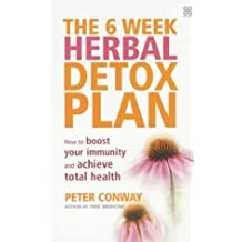 Six Week Herbal Detox Plan: How to boost your immunity and achieve total health by Peter Conway (2003-04-24)