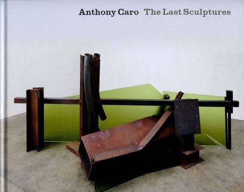 Anthony Caro - the Last Sculptures by Unnamed Unnamed (2014-08-01)