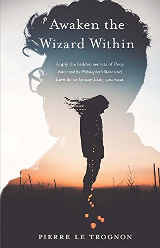 Awaken the wizard within: Apply the hidden secrets of Harry Potter ...