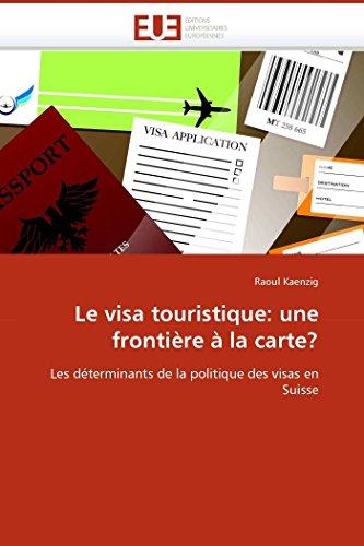 Le Visa Touristique: Une Frontière A La Carte par Raoul Kaenzig