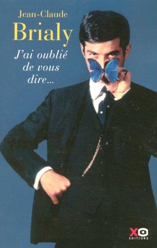 J AI OUBLIE DE VOUS DIRE par JEAN-CLAUDE BRIALY